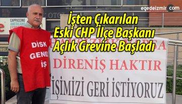 İşten Çıkarılan Eski CHP İlçe Başkanı Açlık Grevine Başladı