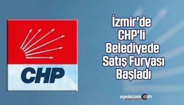 CHP'li Karşıyaka Belediyesinde Satış Furyası Başladı