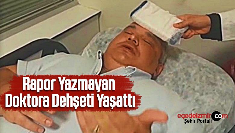 Rapor Yazmayan Doktora Dehşeti Yaşattı