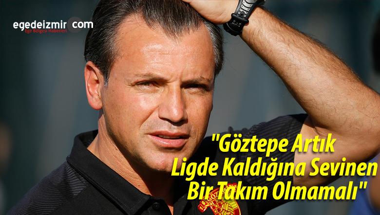 """""""Göztepe Artık Ligde Kaldığına Sevinen Bir Takım Olmamalı"""""""