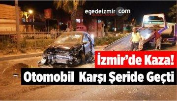 İzmir'de Kontrolden Çıkan Otomobil Karşı Şeride Geçti