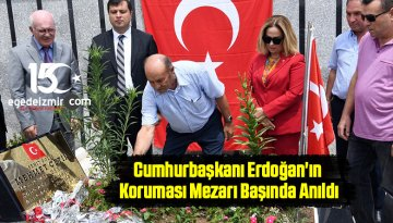 Cumhurbaşkanı Erdoğan'ın Koruması Mezarı Başında Anıldı