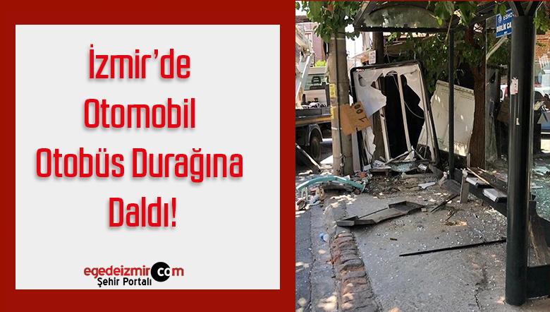 İzmir'de Otomobil Otobüs Durağına Daldı