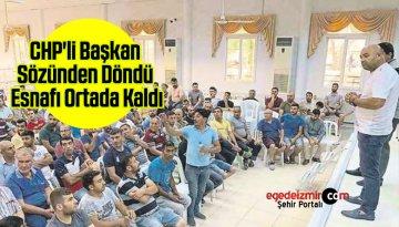 CHP'li Başkan Sözünden Döndü Esnaf Ortada Kaldı