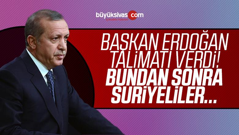 Başkan Erdoğan Talimatı Verdi! Bundan Sonra Suriyeliler…
