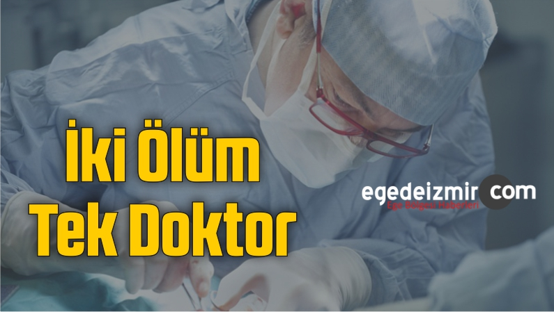İzmir'de İki Ölüm Tek Doktor