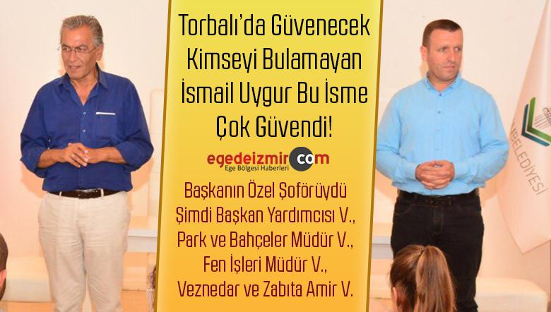 Torbalı Belediye Başkanı ismail Uygur'un En Çok Güvendiği isim Ali Yakupoğlu