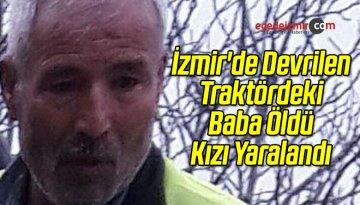 İzmir'de Devrilen Traktördeki Baba Öldü Kızı Yaralandı