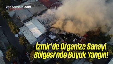 İzmir'de Organize Sanayi Bölgesi'nde Büyük Yangın!