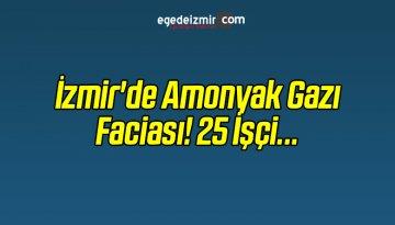 İzmir'de Amonyak Gazı Faciası! 25 İşçi…