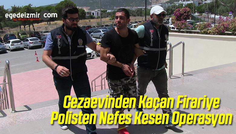 Cezaevinden Kaçan Firariye Polisten Nefes Kesen Operasyon