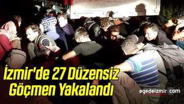 İzmir'de 27 Düzensiz Göçmen Yakalandı