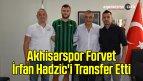 Akhisarspor Forvet İrfan Hadzic'i Transfer Etti