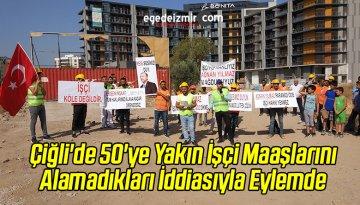 Çiğli'de 50'ye Yakın İşçi Maaşlarını Alamadıkları İddiasıyla Eylemde