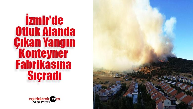 İzmir'de Otluk Alanda Çıkan Yangın Fabrikaya Sıçradı