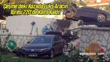 Çeşme'deki Kazada Lüks Aracın İbresi 220'de Kilitli Kaldı