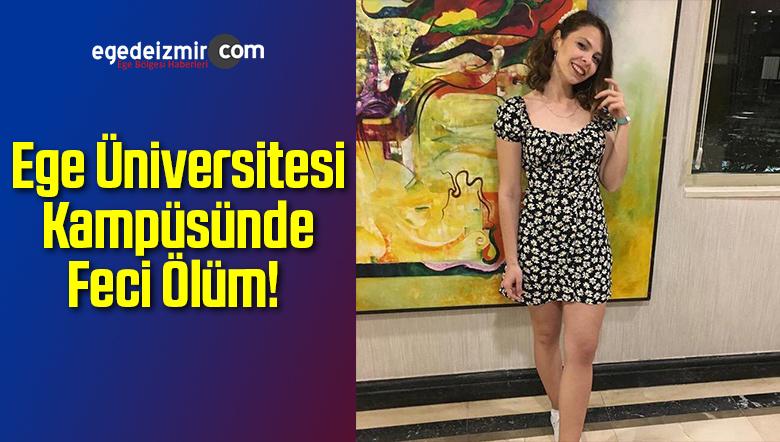 İzmir'de Ege Üniversitesi Kampüsünde Feci Ölüm!