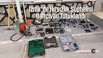 İzmir'de Hırsızlık Şüphelisi Bahçıvan Tutuklandı