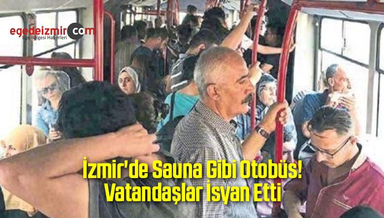 İzmir'de Sauna Gibi Otobüs! Vatandaşlar İsyan Etti