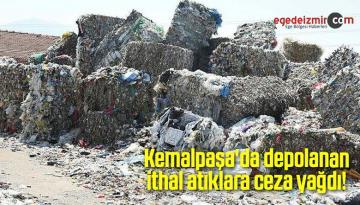 Kemalpaşa'da Depolanan İthal Atıklara Ceza Yağdı!