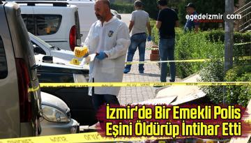 İzmir'de Bir Emekli Polis Eşini Öldürüp İntihar Etti