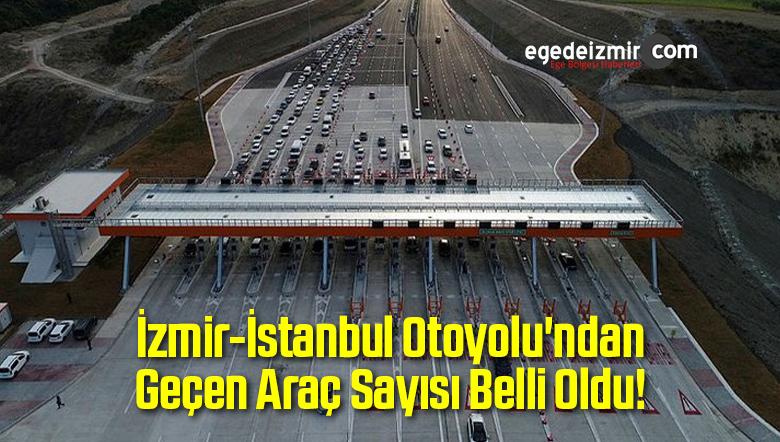 İzmir-İstanbul Otoyolu'ndan Geçen Araç Sayısı Belli Oldu!