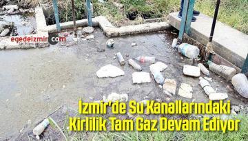 İzmir'deki Su Kanallarında Kirlilik Tam Gaz Devam Ediyor