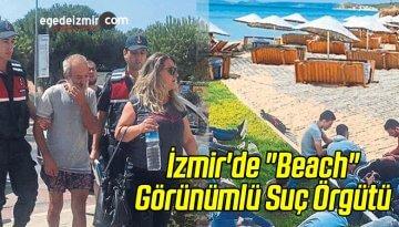 """İzmir'de """"Beach"""" Görünümlü Suç Örgütü!"""