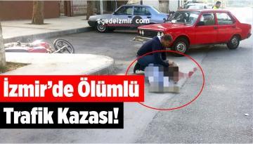 İzmir'de Ölümlü Trafik Kazası!