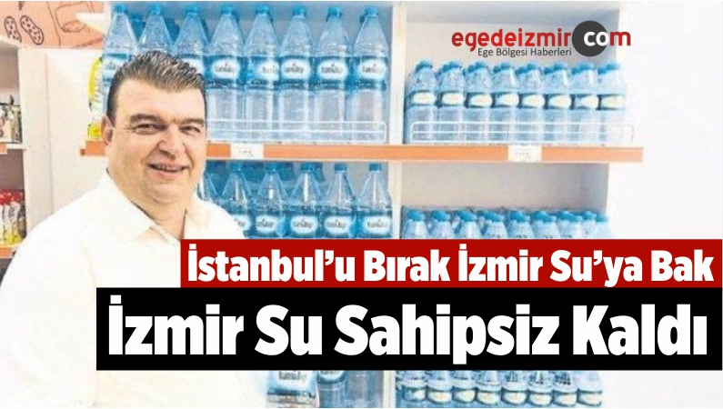 İstanbul'u Bırak İzmir Su'ya Bak