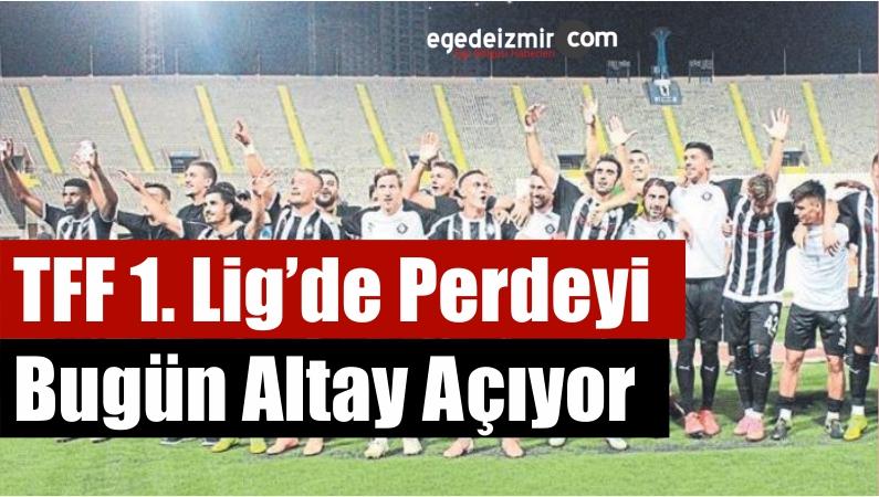 TFF 1. Lig'de Perdeyi Bugün Altay Açıyor