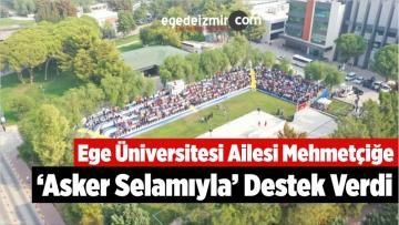 Ege Üniversitesi Ailesi Mehmetçiğe 'Asker Selamıyla' Destek Verdi