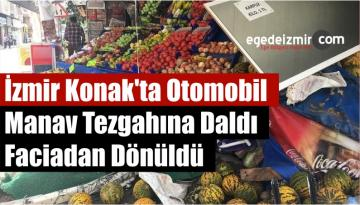 İzmir Konak'ta Otomobil Manav Tezgahına Daldı Faciadan Dönüldü