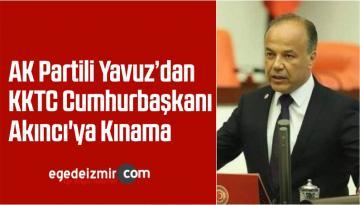 AK Partili Yavuz'dan KKTC Cumhurbaşkanı Akıncı'ya Kınama