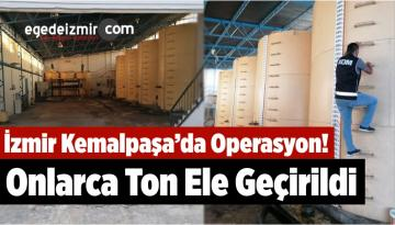 İzmir Kemalpaşa'da Operasyon! Onlarca Ton Ele Geçirildi