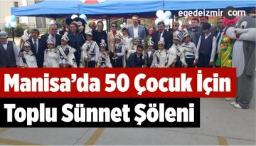 Manisa'da 50 Çocuk İçin Toplu Sünnet Şöleni