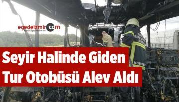 Seyir Halinde Giden Tur Otobüsü Alev Aldı