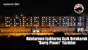"""Öğrenciler Odalarının Işıklarını Açık Bırakarak """"Barış Pınarı"""" Yazdı"""
