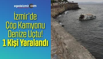 İzmir'de Çöp Kamyonu Denize Uçtu! 1 Yaralı