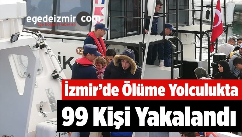 İzmir'de Ölüme Yolculukta 99 Kişi Yakalandı