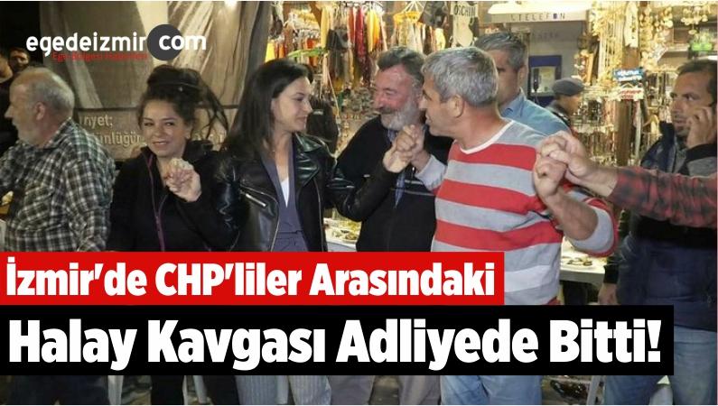 İzmir'de CHP'liler Arasındaki Halay Kavgası Adliyede Bitti!