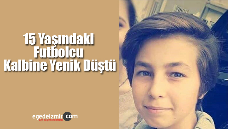 15 Yaşındaki Futbolcu Antrenmanda Hayatını Kaybetti