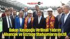 Bakan Kasapoğlu ve Binali Yıldırım Alsancak ve Göztepe Stadyumlarını Gezdi
