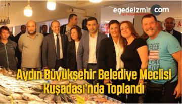 Aydın Büyükşehir Belediye Meclisi Kuşadası'nda Toplandı