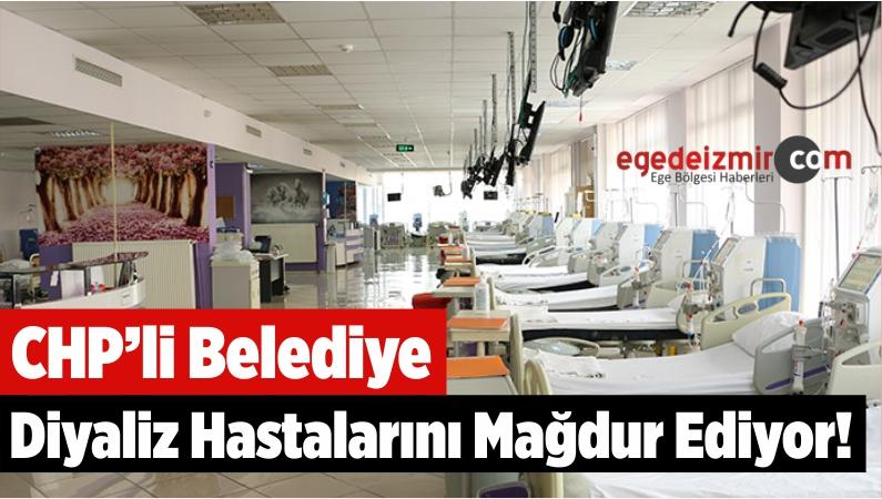 CHP'li Belediye Diyaliz Hastalarını Mağdur Ediyor!
