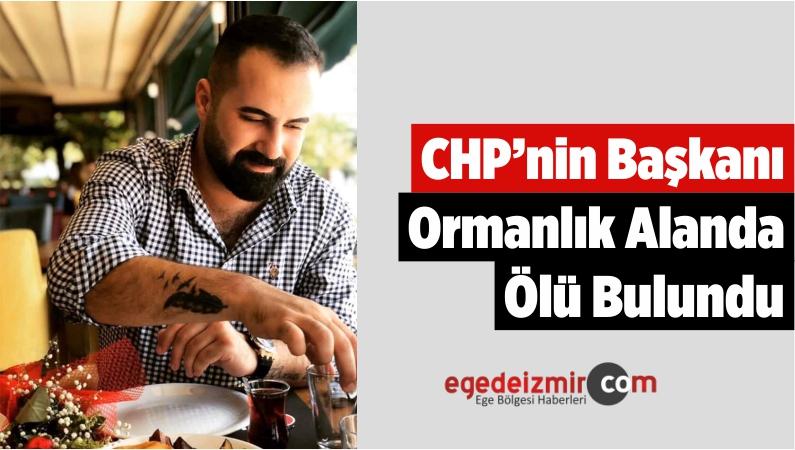 CHP'nin Başkanı Ormanlık Alanda Ölü Bulundu