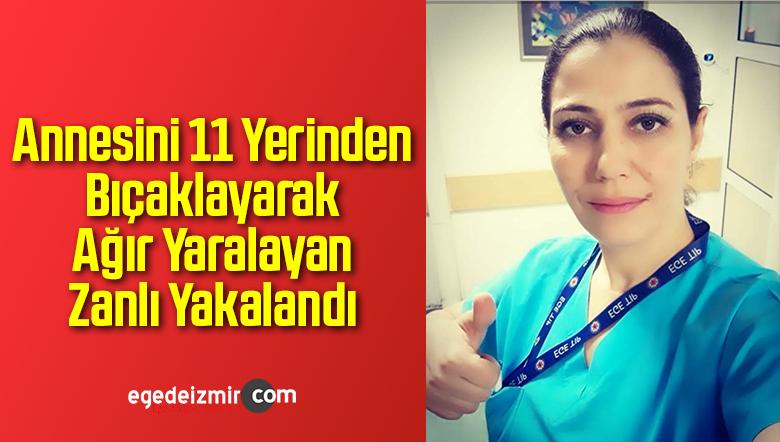Annesini 11 Yerinden Bıçaklayarak Ağır Yaralayan Zanlı Yakalandı