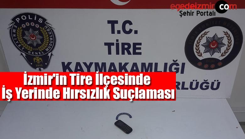 İzmir'in Tire İlçesinde İş Yerinde HırsızlıkSuçlaması