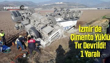 İzmir'de Çimento Yüklü Tır Devrildi! 1 Yaralı