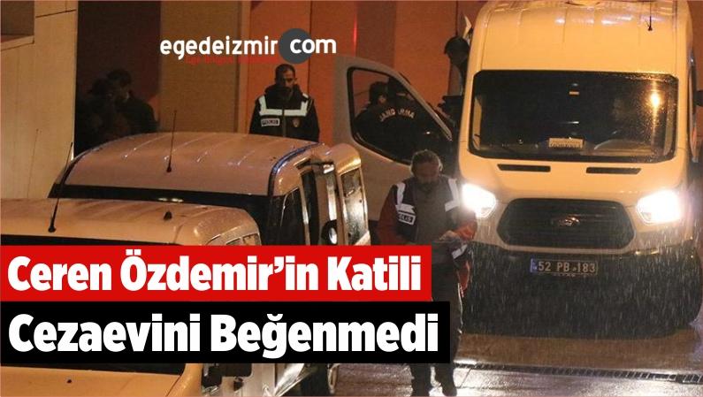 Ceren Özdemir'in Katili Cezaevini Beğenmedi